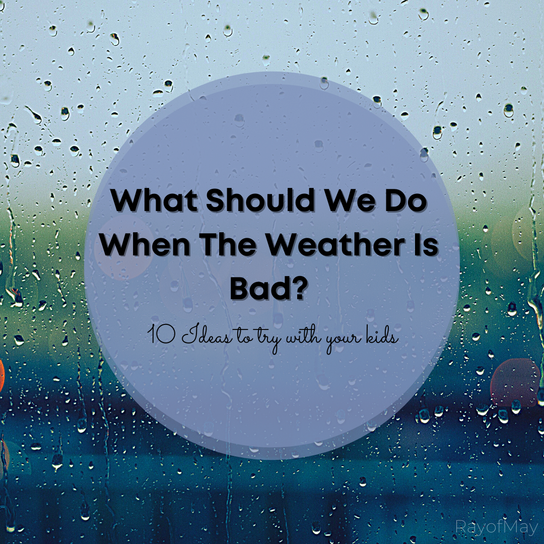 What Should We Do When The Weather Is Bad